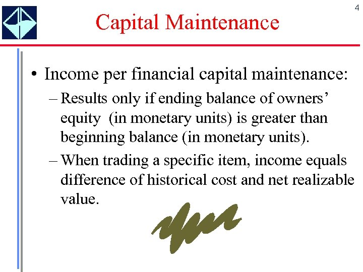 Capital Maintenance • Income per financial capital maintenance: – Results only if ending balance