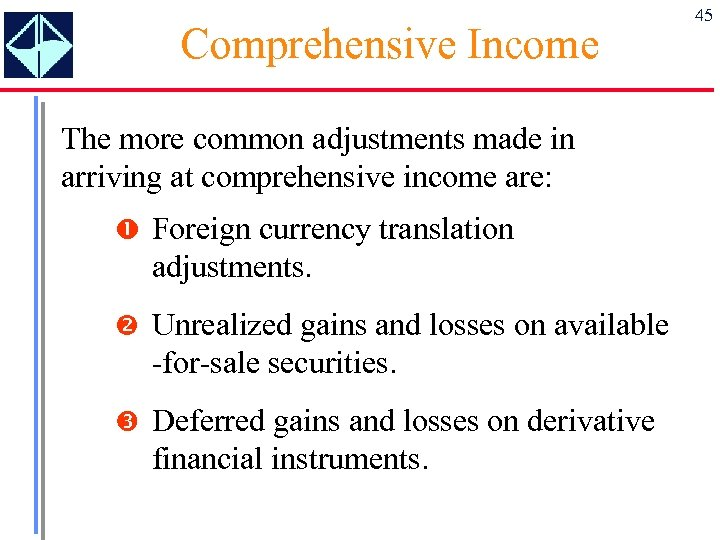 Comprehensive Income The more common adjustments made in arriving at comprehensive income are: Foreign