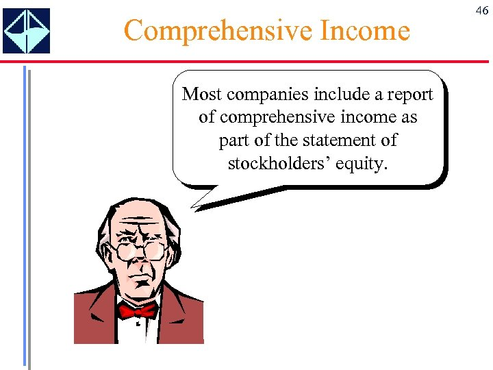 Comprehensive Income Most companies include a report of comprehensive income as part of the