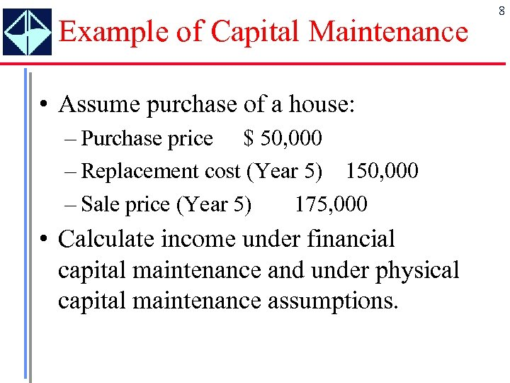Example of Capital Maintenance • Assume purchase of a house: – Purchase price $