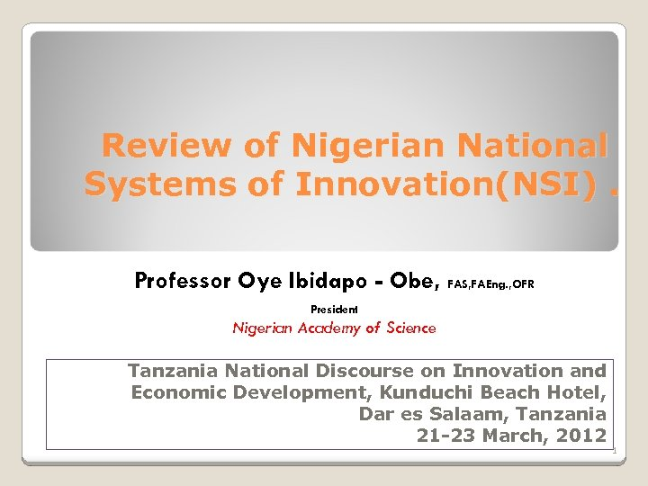Review of Nigerian National Systems of Innovation(NSI). Professor Oye Ibidapo - Obe, FAS, FAEng.