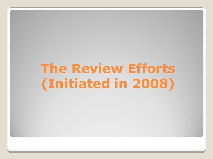 The Review Efforts (Initiated in 2008) 11