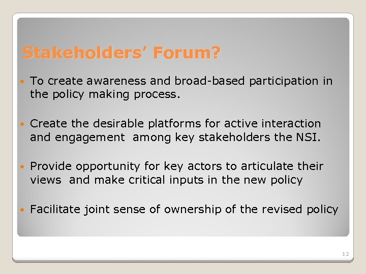 Stakeholders' Forum? To create awareness and broad-based participation in the policy making process. Create