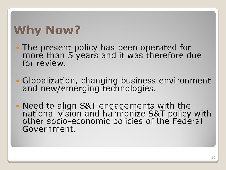 Why Now? The present policy has been operated for more than 5 years and