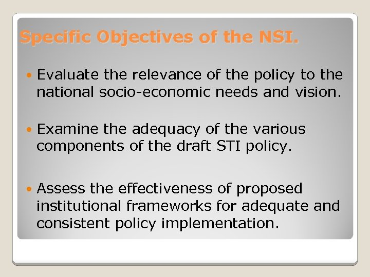 Specific Objectives of the NSI. Evaluate the relevance of the policy to the national