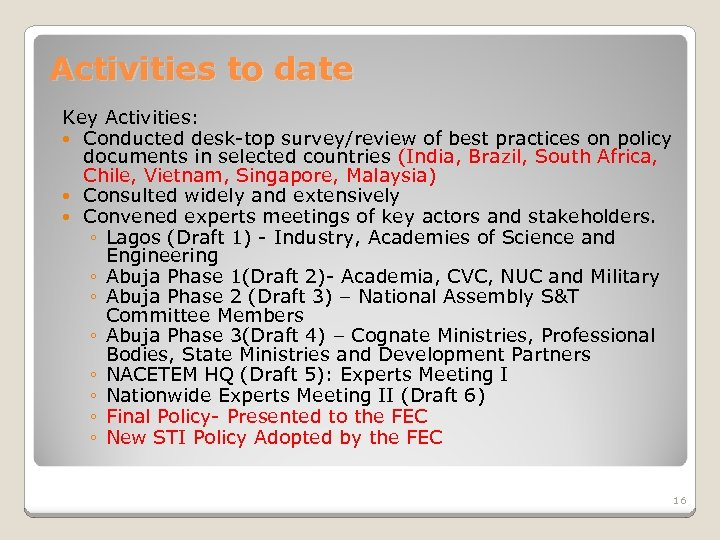 Activities to date Key Activities: Conducted desk-top survey/review of best practices on policy documents