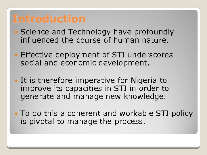 Introduction Science and Technology have profoundly influenced the course of human nature. Effective deployment