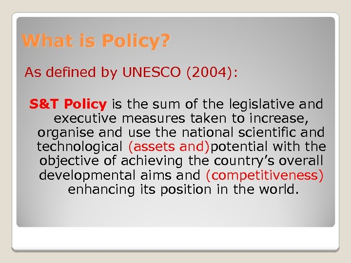 What is Policy? As defined by UNESCO (2004): S&T Policy is the sum of