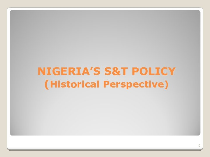 NIGERIA'S S&T POLICY (Historical Perspective) 5