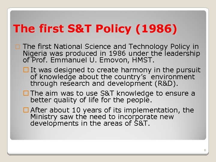 The first S&T Policy (1986) The first National Science and Technology Policy in Nigeria