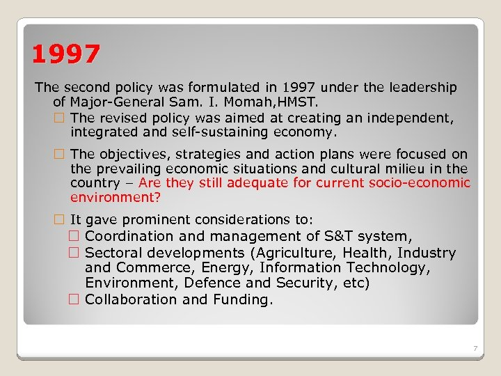 1997 The second policy was formulated in 1997 under the leadership of Major-General Sam.