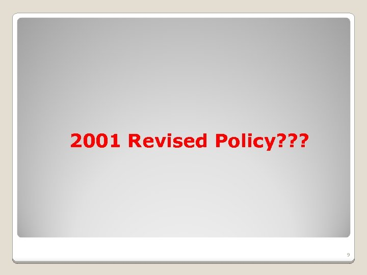 2001 Revised Policy? ? ? 9