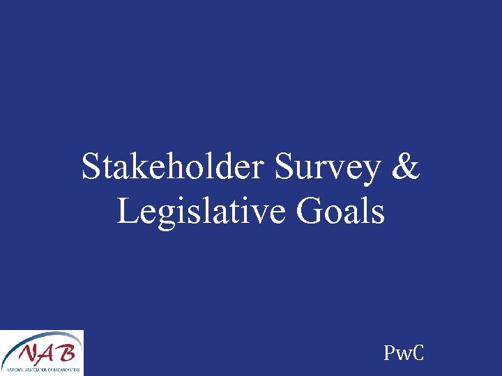 Stakeholder Survey & Legislative Goals Pw. C