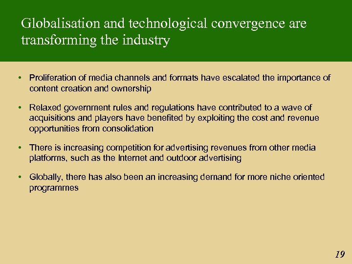 Globalisation and technological convergence are transforming the industry • Proliferation of media channels and