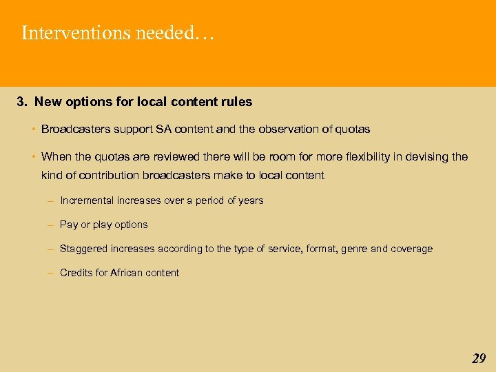 Interventions needed… 3. New options for local content rules • Broadcasters support SA content