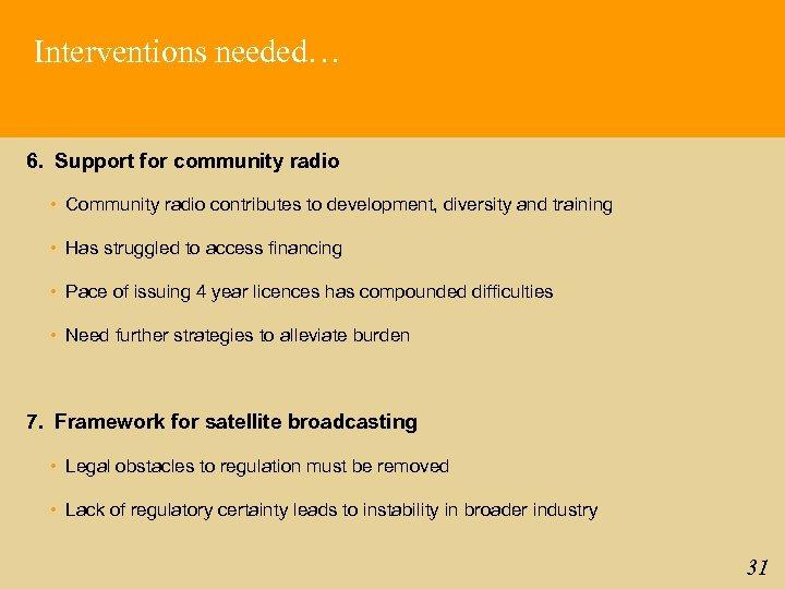 Interventions needed… 6. Support for community radio • Community radio contributes to development, diversity