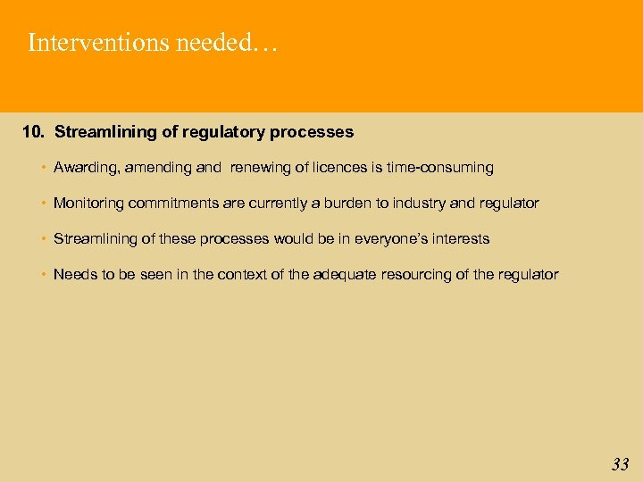 Interventions needed… 10. Streamlining of regulatory processes • Awarding, amending and renewing of licences