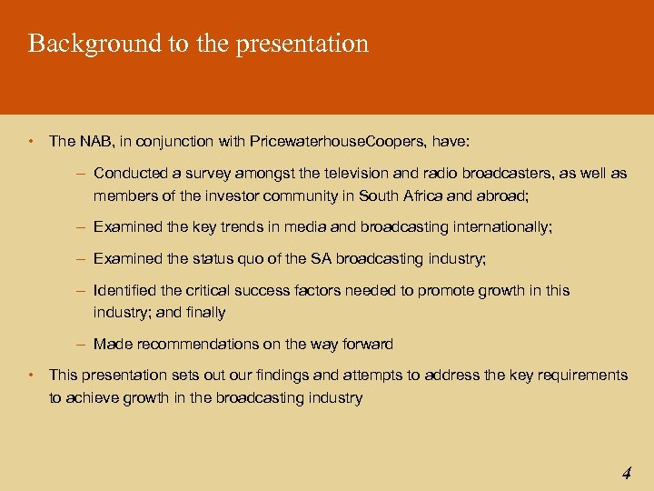 Background to the presentation • The NAB, in conjunction with Pricewaterhouse. Coopers, have: –