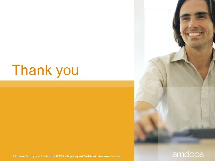 Thank you Information Security Level 2 – Sensitive © 2008 – Proprietary and Confidential