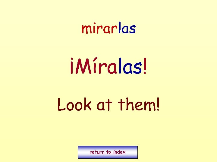 mirarlas ¡Míralas! Look at them! return to index