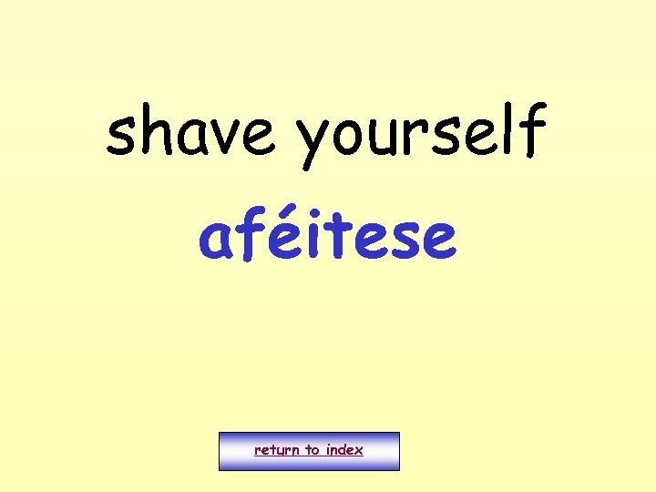 shave yourself aféitese return to index