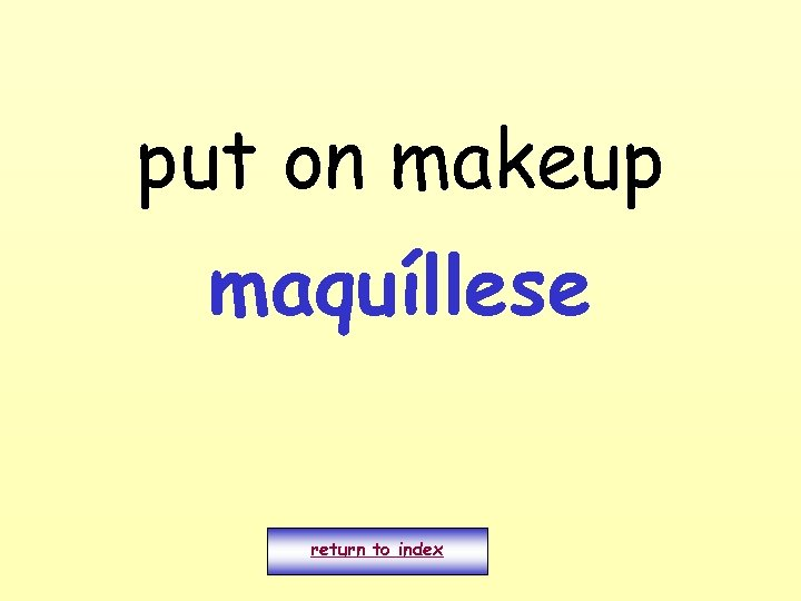 put on makeup maquíllese return to index