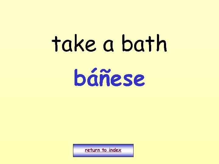 take a bath báñese return to index