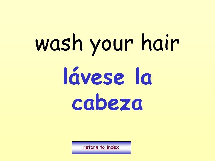 wash your hair lávese la cabeza return to index