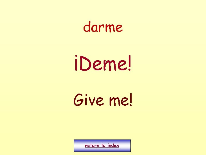 darme ¡Deme! Give me! return to index
