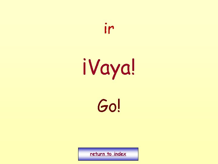 ir ¡Vaya! Go! return to index