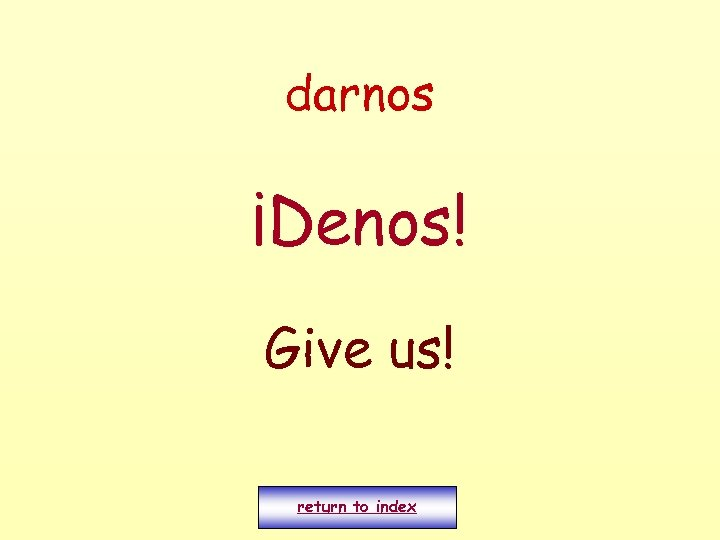 darnos ¡Denos! Give us! return to index