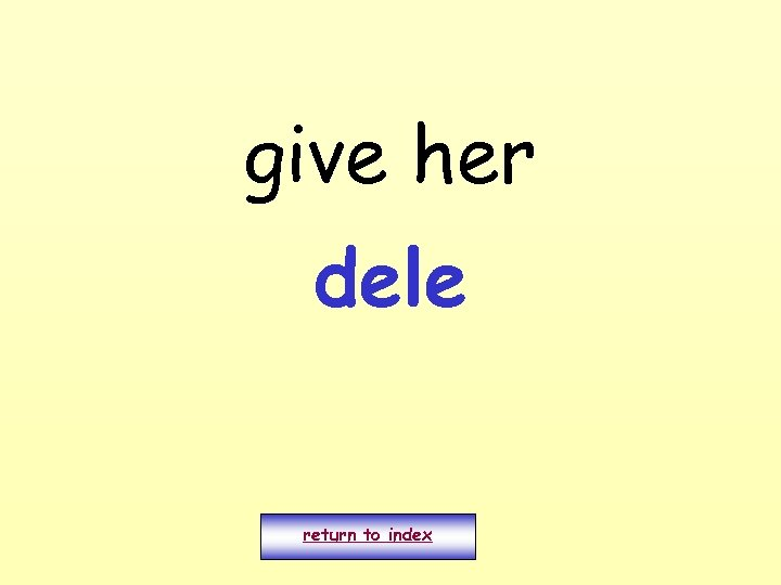 give her dele return to index