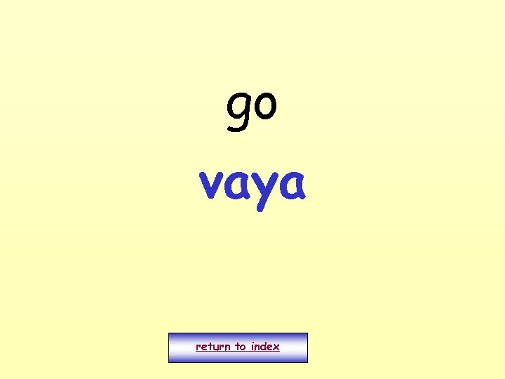 go vaya return to index