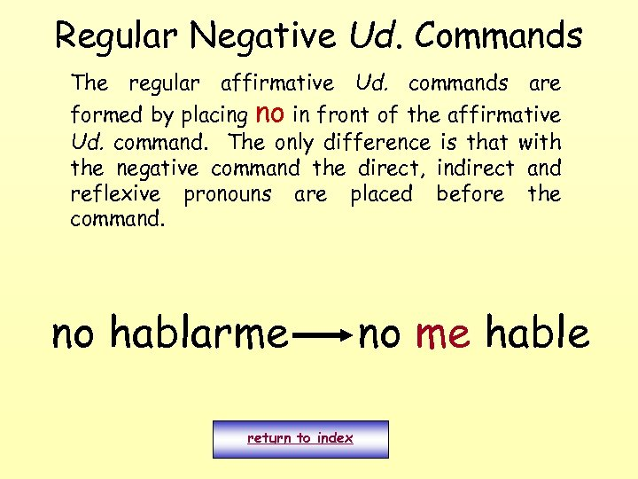 Regular Negative Ud. Commands The regular affirmative Ud. commands are formed by placing no