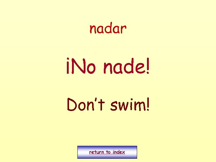 nadar ¡No nade! Don't swim! return to index