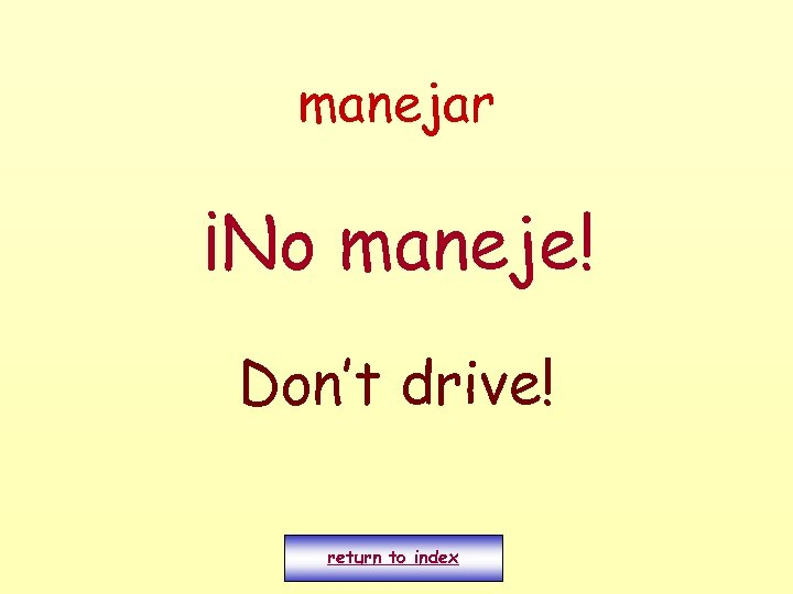manejar ¡No maneje! Don't drive! return to index