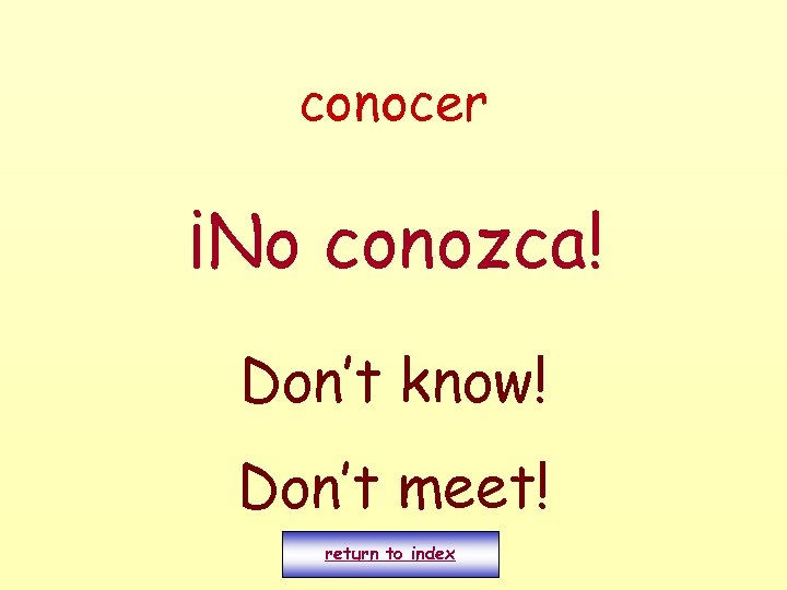conocer ¡No conozca! Don't know! Don't meet! return to index