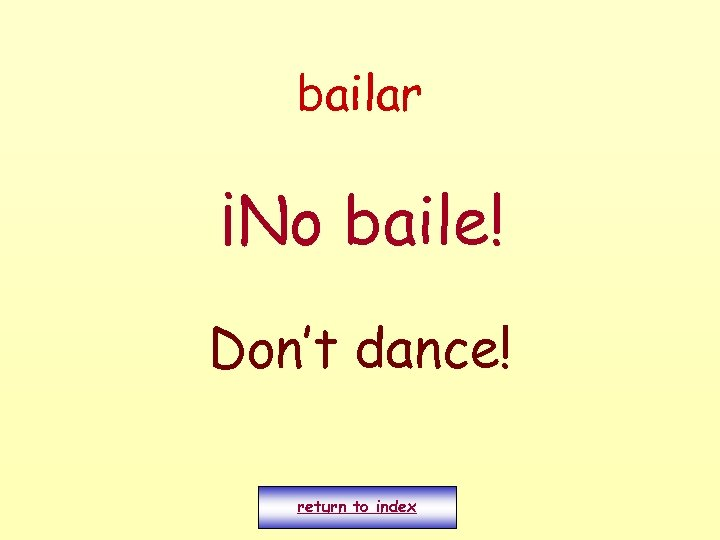 bailar ¡No baile! Don't dance! return to index