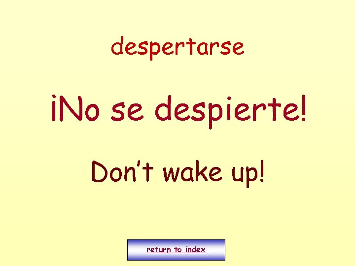 despertarse ¡No se despierte! Don't wake up! return to index