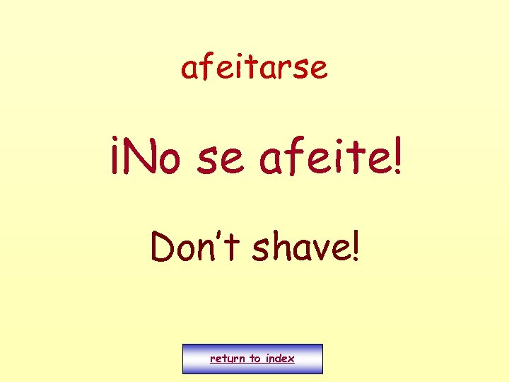 afeitarse ¡No se afeite! Don't shave! return to index