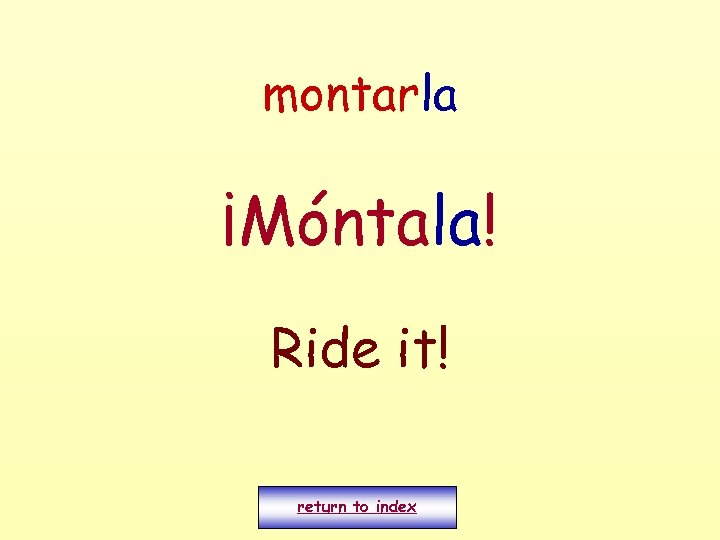 montarla ¡Móntala! Ride it! return to index