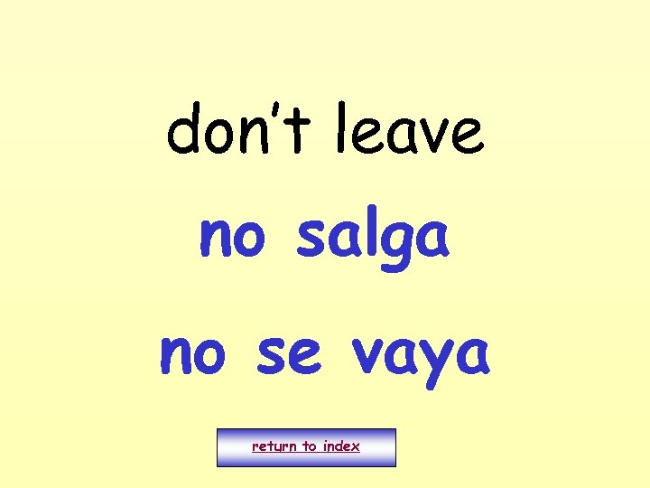 don't leave no salga no se vaya return to index