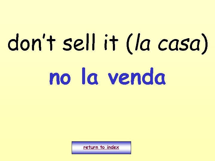 don't sell it (la casa) no la venda return to index