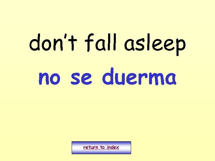 don't fall asleep no se duerma return to index