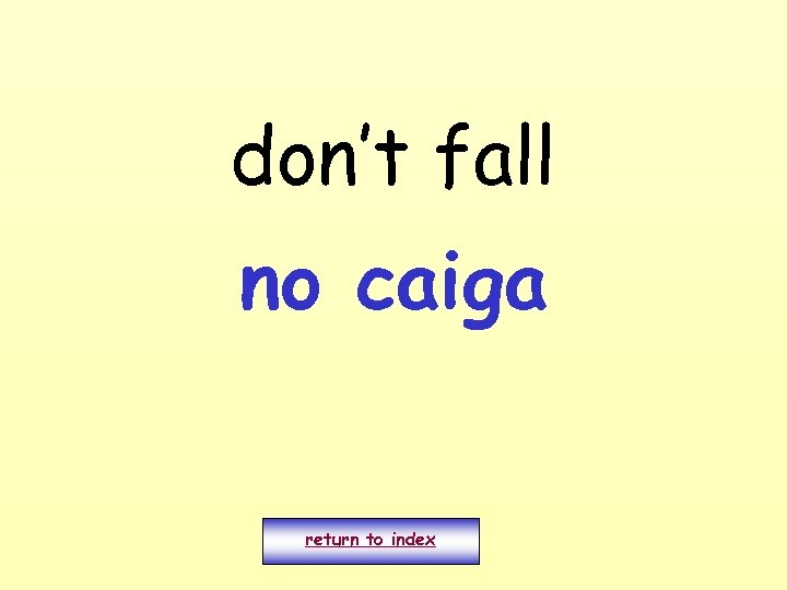 don't fall no caiga return to index