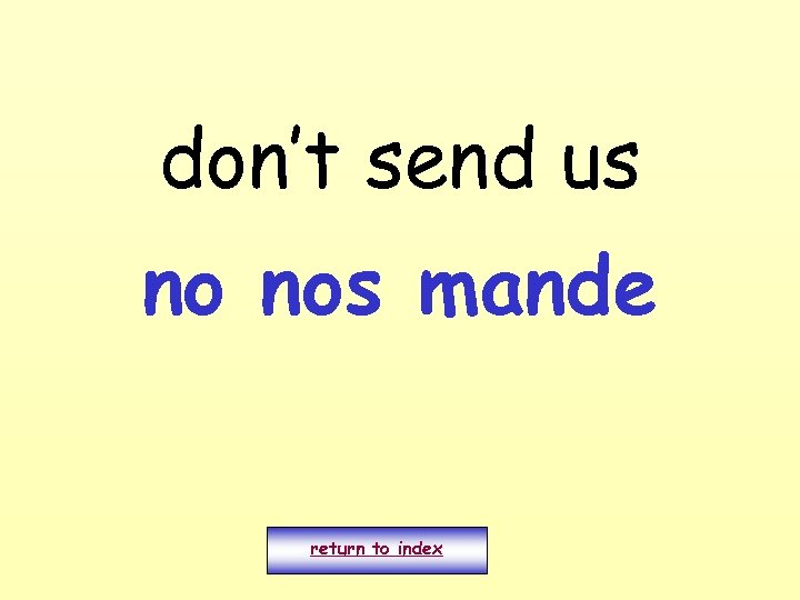 don't send us no nos mande return to index