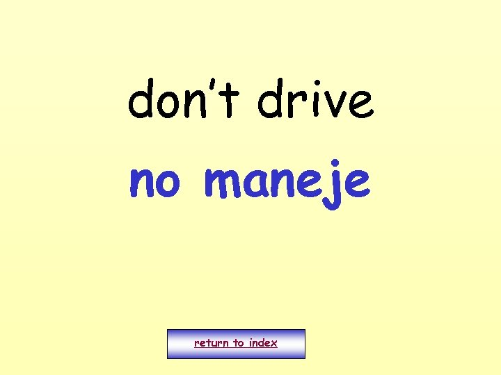 don't drive no maneje return to index
