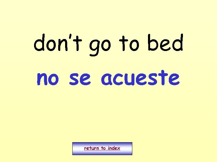 don't go to bed no se acueste return to index