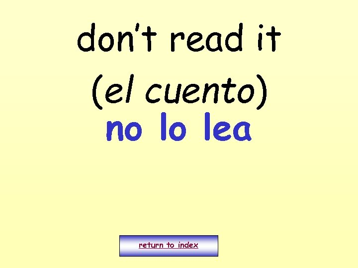 don't read it (el cuento) no lo lea return to index