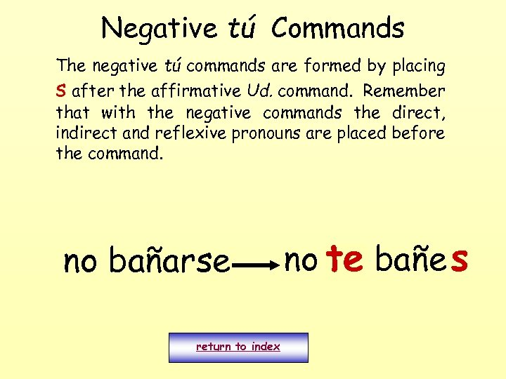Negative tú Commands The negative tú commands are formed by placing s after the